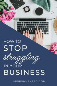 Three Tips to Stop Struggling in Your Business6