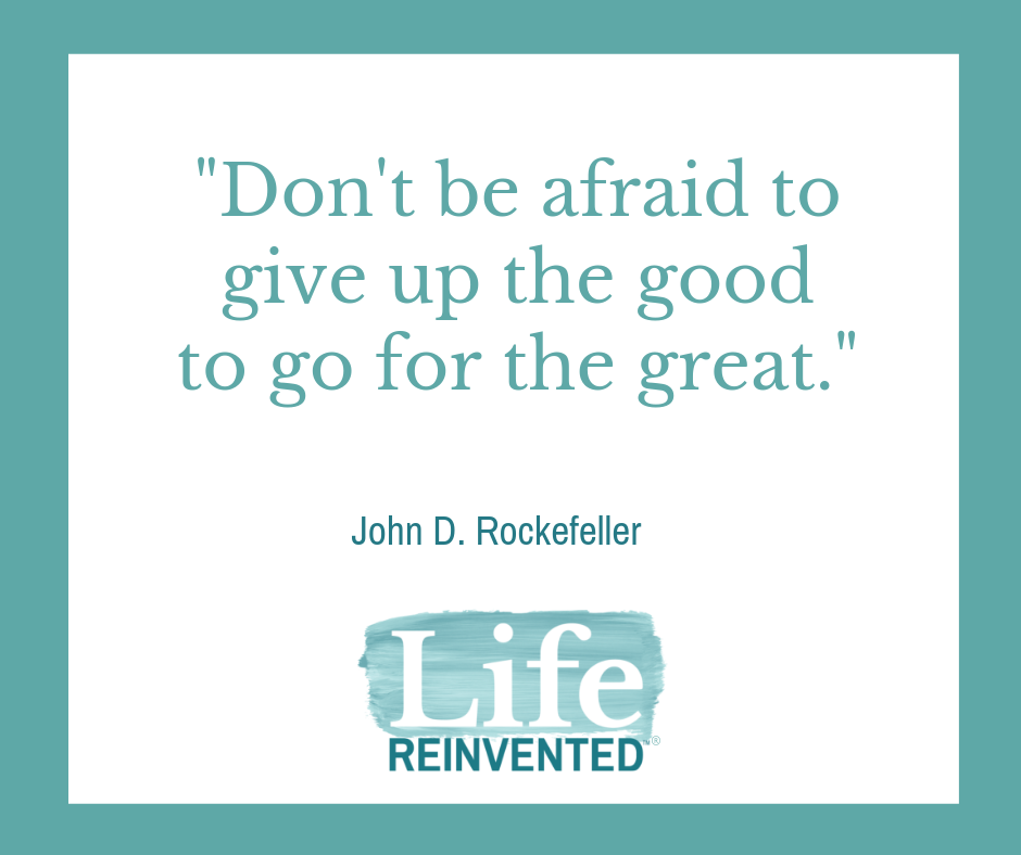 Don't be afraid to give up good