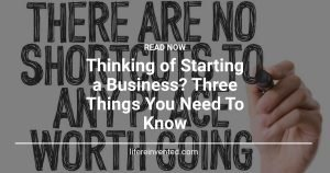 Thinking of Starting a Business Three Things You Need To Know