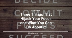 Three Things That Hijack Your Focus and What You Can Do About It