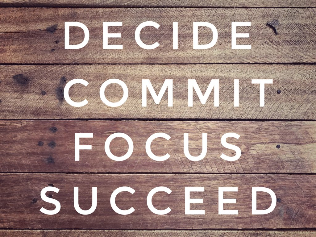 Decide Commit Focus Succeed Life Reinvented