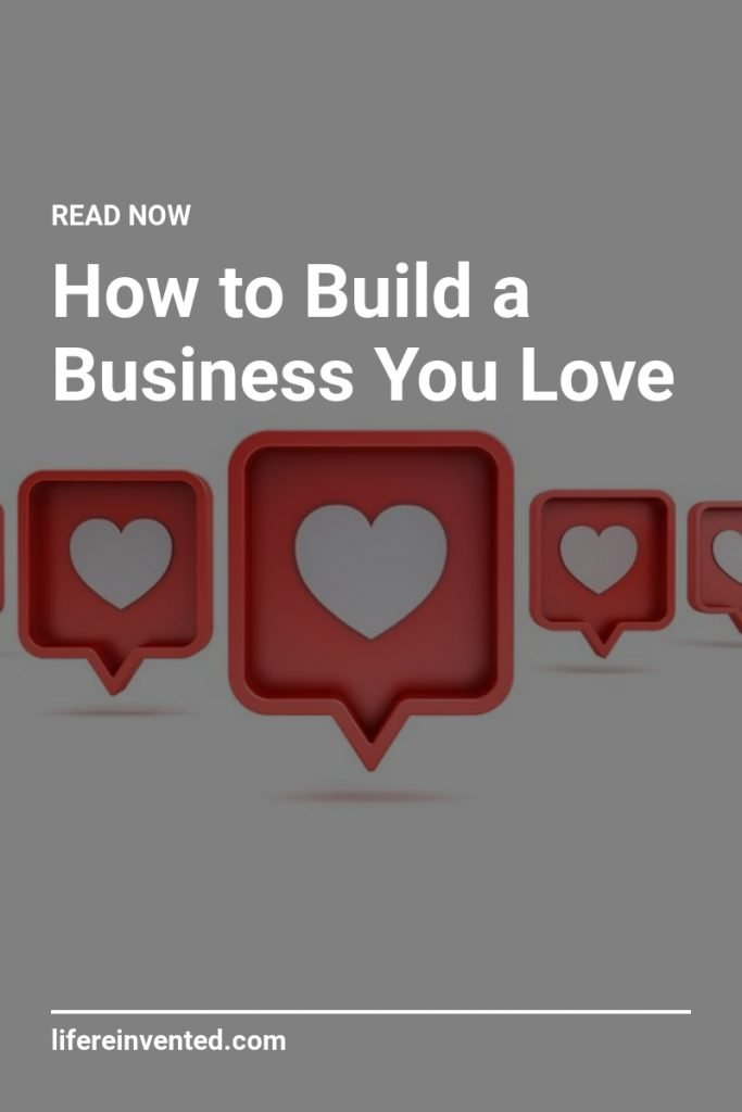 How to Build a Business You Love