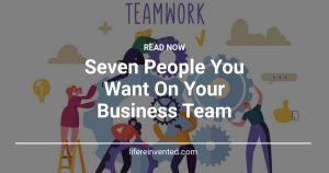 Seven People You Want On Your Business Team