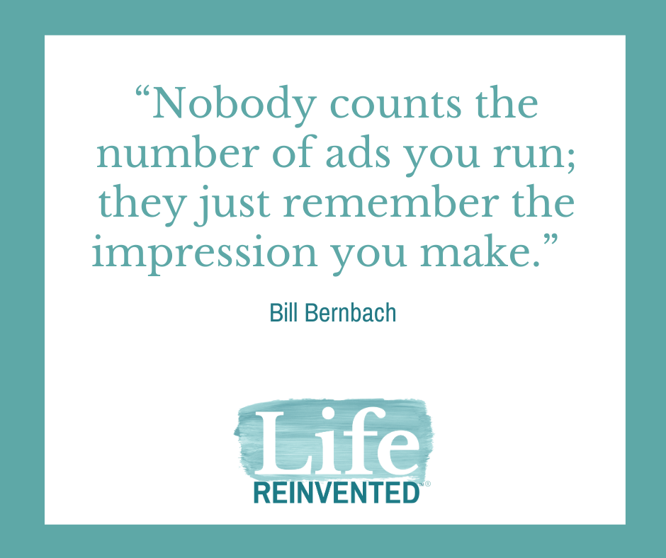 Bernbach nobody counts the number of ads you run; they just remember the impression you make