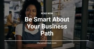 Be Smart About Your Business Path