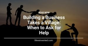 Building a Business Takes a Village When to Ask for Help