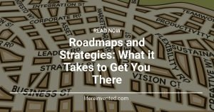 Roadmaps and Strategies What it Takes to Get You There