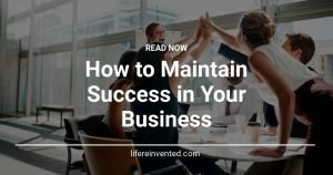 How to Maintain Success in Your Business