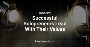 Successful Solopreneurs Lead With Their Values